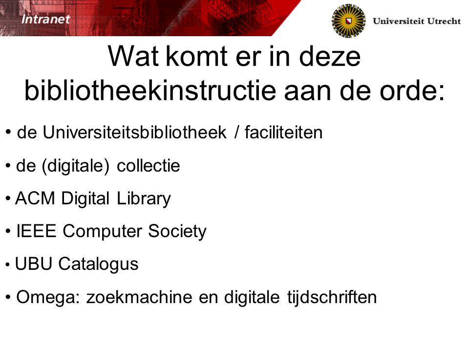 Wat komt er in deze bibliotheekinstructie aan de orde: de Universiteitsbibliotheek / faciliteiten de (digitale) collectie ACM Digital Library IEEE Com