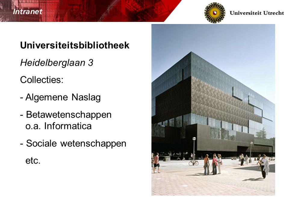 Universiteitsbibliotheek Heidelberglaan 3 Collecties: - Algemene Naslag - Betawetenschappen o.a. Informatica - Sociale wetenschappen etc.