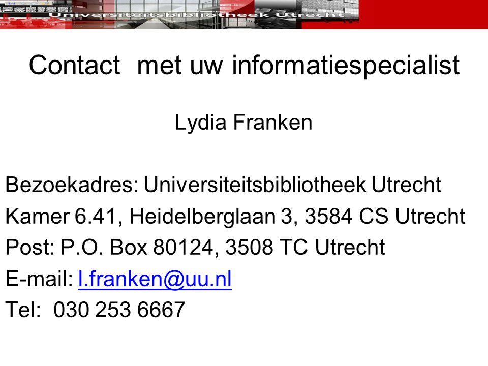 Contact met uw informatiespecialist Lydia Franken Bezoekadres: Universiteitsbibliotheek Utrecht Kamer 6.41, Heidelberglaan 3, 3584 CS Utrecht Post: P.