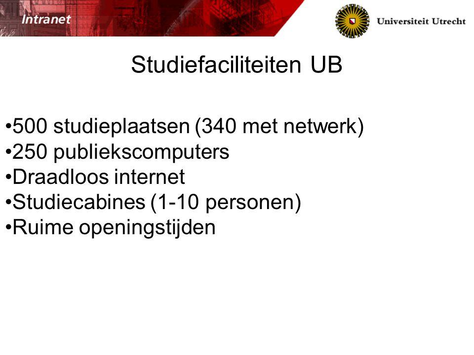 500 studieplaatsen (340 met netwerk) 250 publiekscomputers Draadloos internet Studiecabines (1-10 personen) Ruime openingstijden Studiefaciliteiten UB