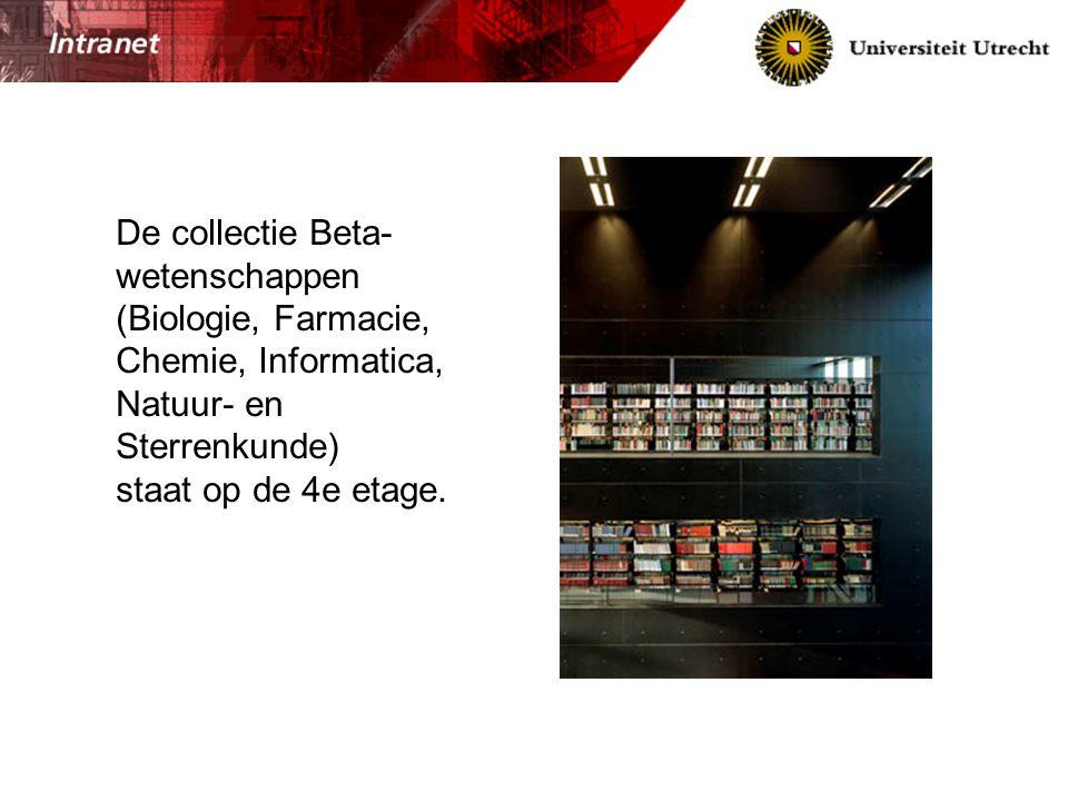 De collectie Beta- wetenschappen (Biologie, Farmacie, Chemie, Informatica, Natuur- en Sterrenkunde) staat op de 4e etage.