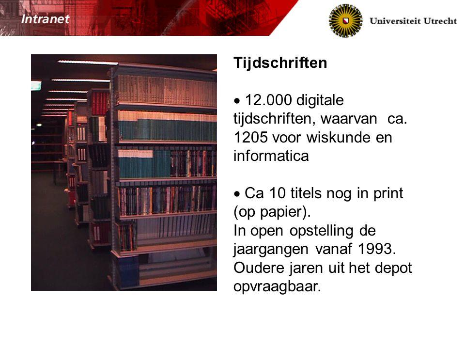 Tijdschriften  12.000 digitale tijdschriften, waarvan ca. 1205 voor wiskunde en informatica  Ca 10 titels nog in print (op papier). In open opstelli