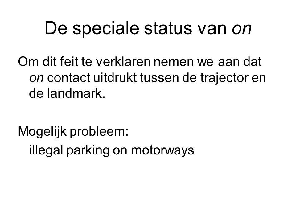 De speciale status van on Om dit feit te verklaren nemen we aan dat on contact uitdrukt tussen de trajector en de landmark.