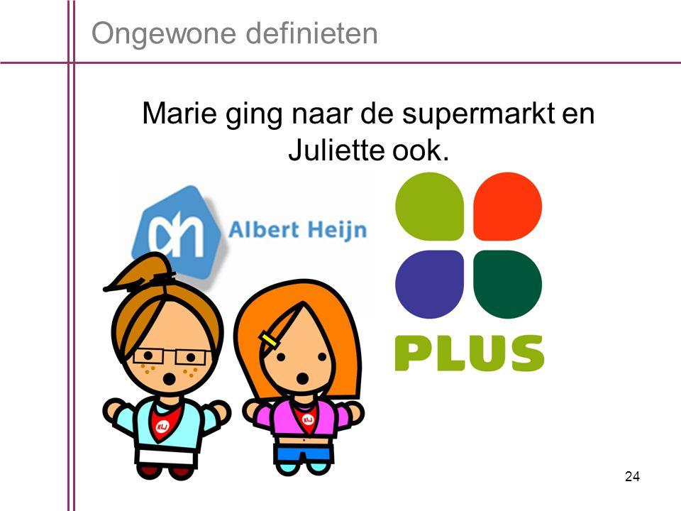 24 Ongewone definieten Marie ging naar de supermarkt en Juliette ook.