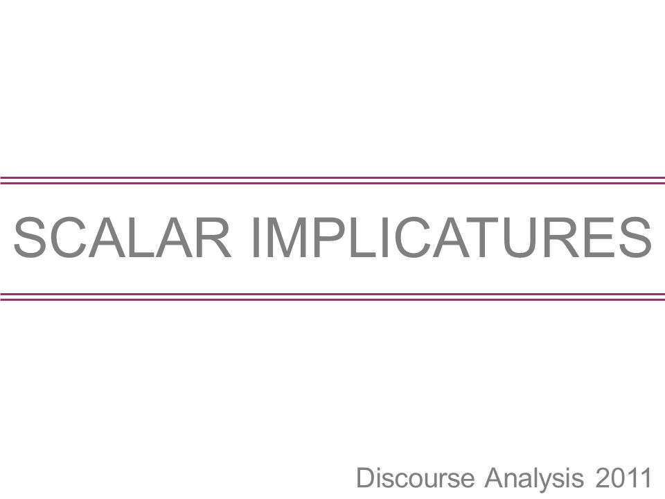 Discourse Analysis 2011 SCALAR IMPLICATURES