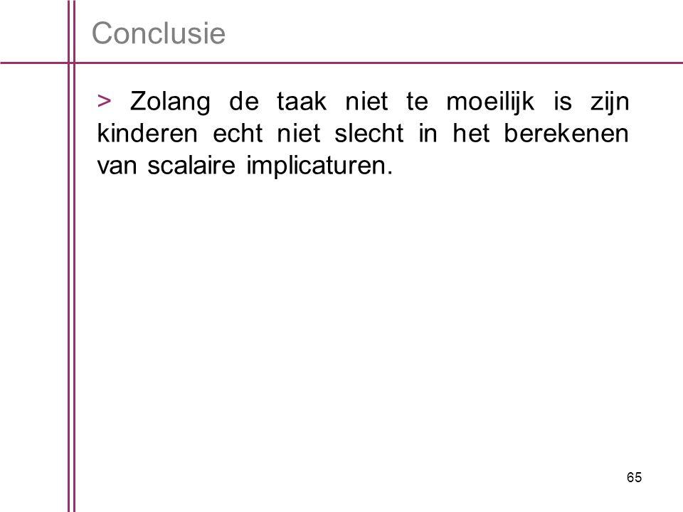 65 Conclusie > Zolang de taak niet te moeilijk is zijn kinderen echt niet slecht in het berekenen van scalaire implicaturen.