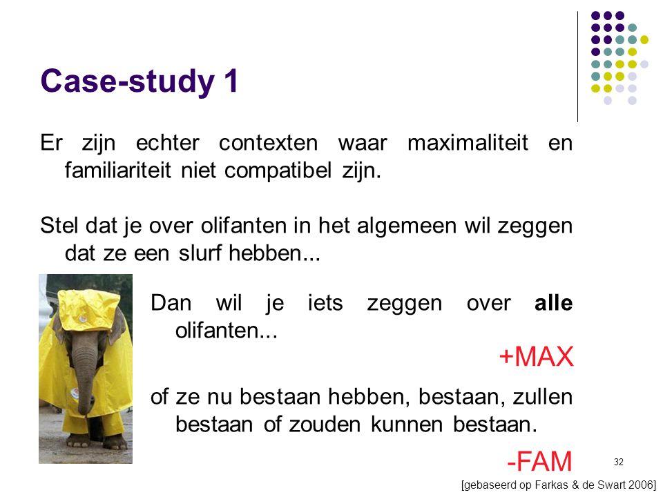 32 Case-study 1 Er zijn echter contexten waar maximaliteit en familiariteit niet compatibel zijn.