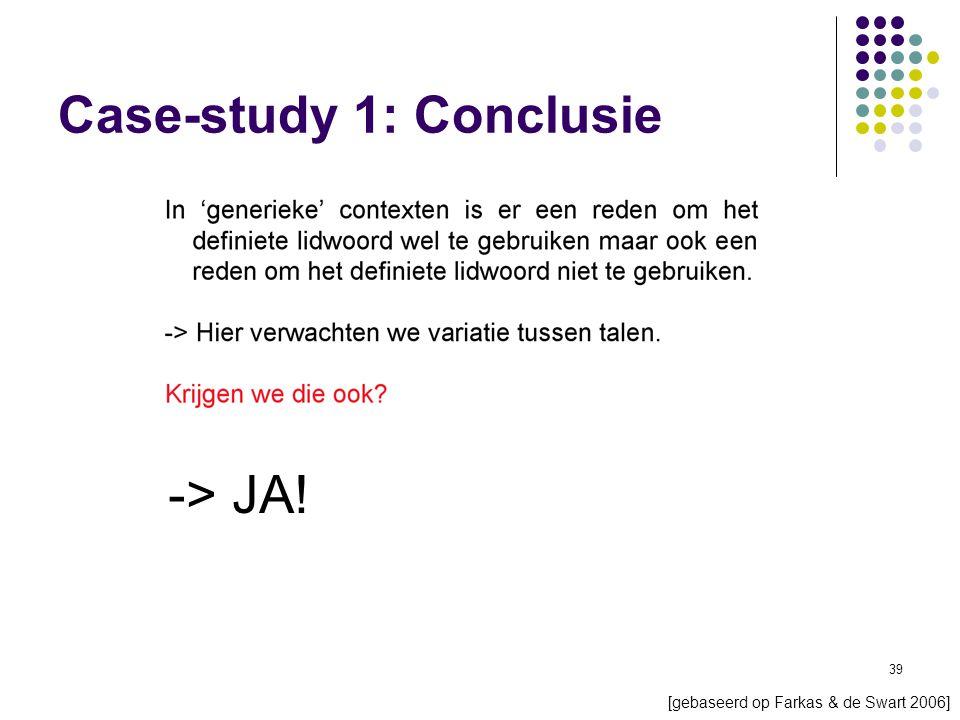 39 [gebaseerd op Farkas & de Swart 2006] -> JA! Case-study 1: Conclusie