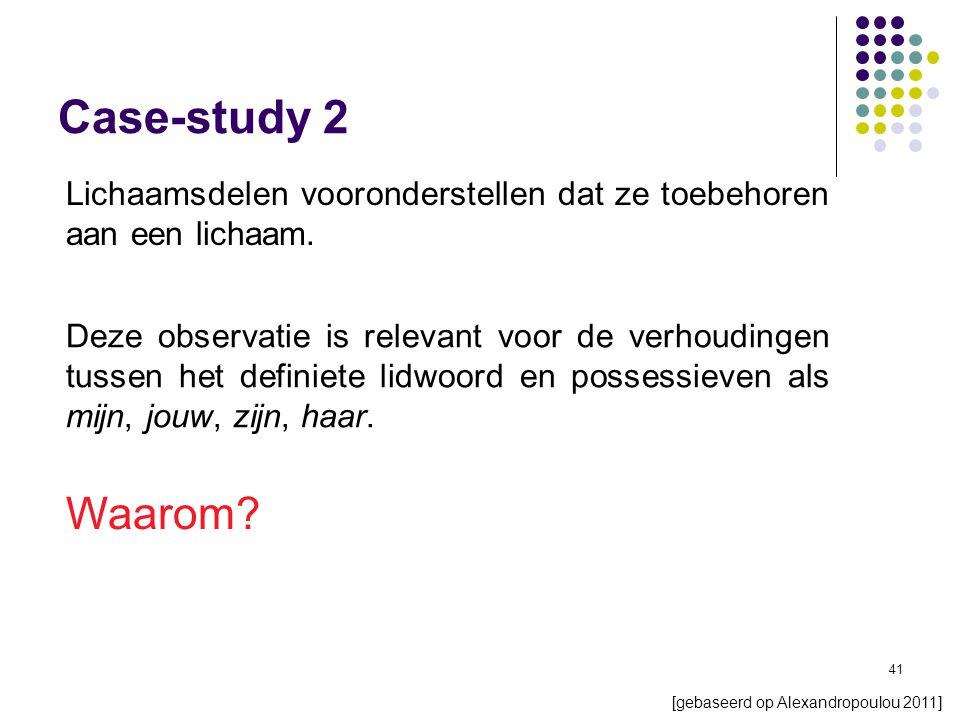 41 Case-study 2 [gebaseerd op Alexandropoulou 2011] Lichaamsdelen vooronderstellen dat ze toebehoren aan een lichaam.
