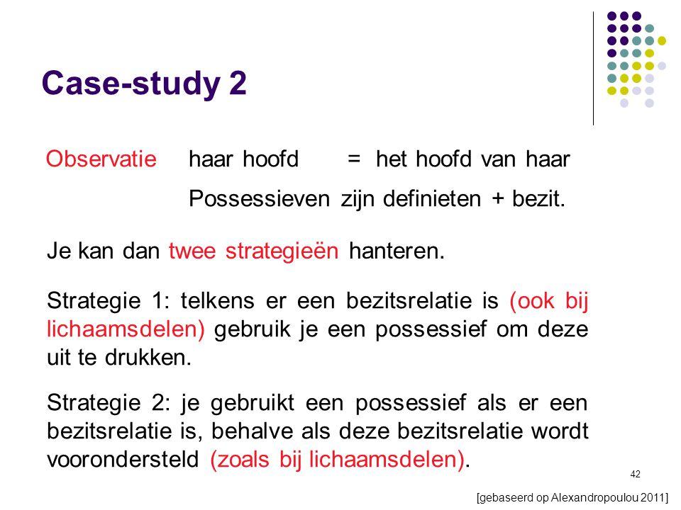 42 Case-study 2 [gebaseerd op Alexandropoulou 2011] Je kan dan twee strategieën hanteren.