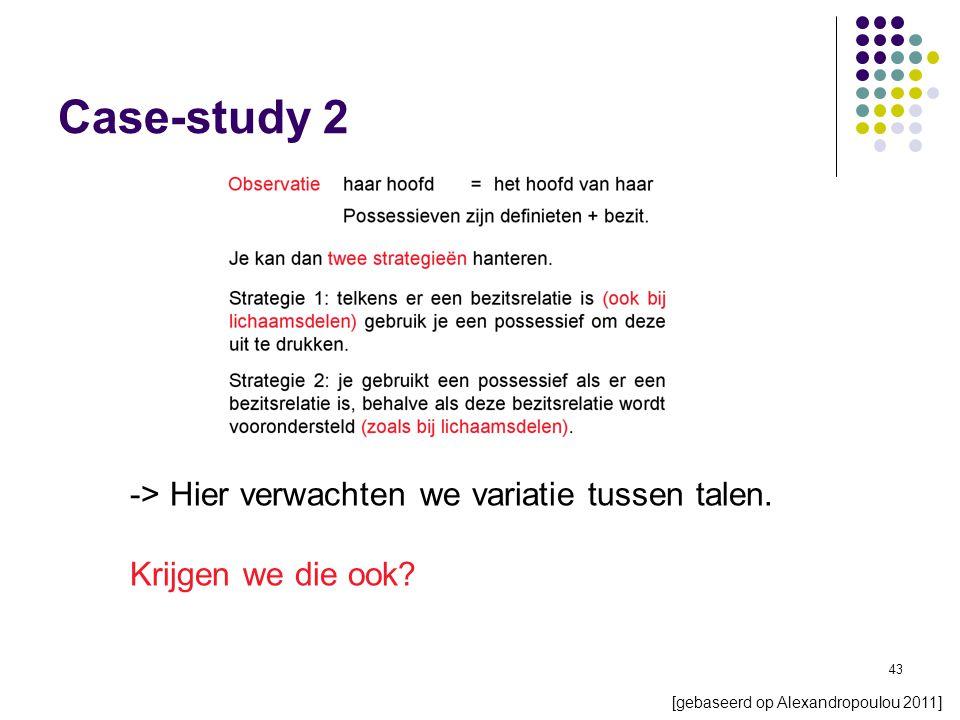 43 Case-study 2 [gebaseerd op Alexandropoulou 2011] -> Hier verwachten we variatie tussen talen.