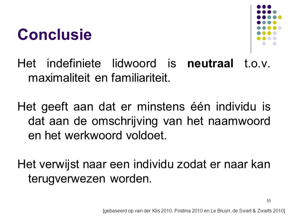 55 Conclusie Het indefiniete lidwoord is neutraal t.o.v.