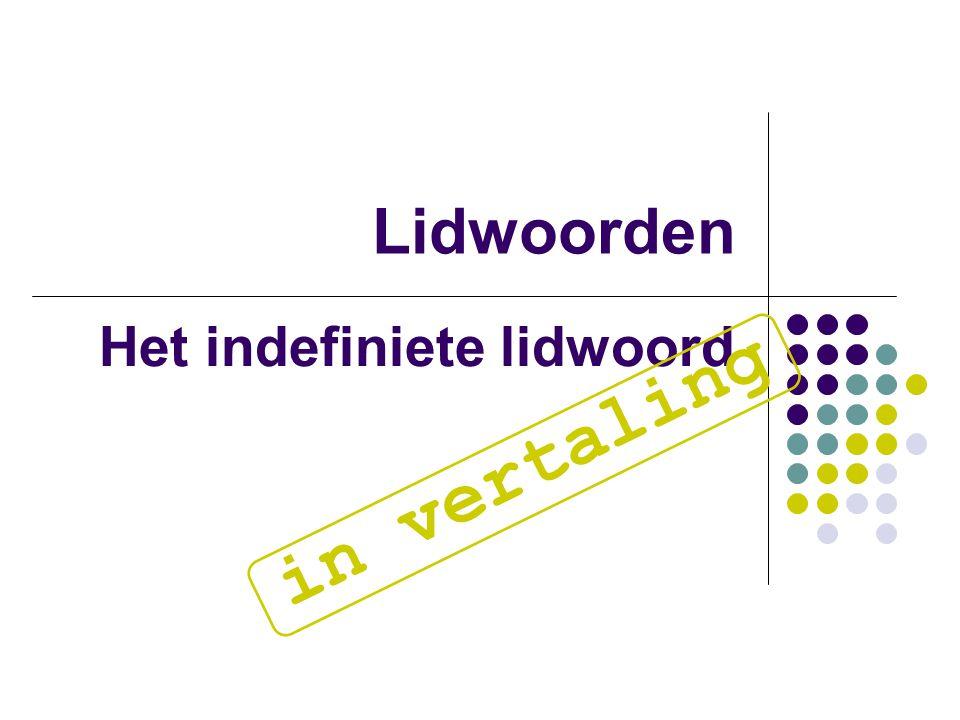 Lidwoorden Het indefiniete lidwoord in vertaling