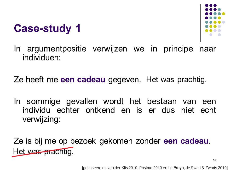 57 Case-study 1 In argumentpositie verwijzen we in principe naar individuen: Ze heeft me een cadeau gegeven.