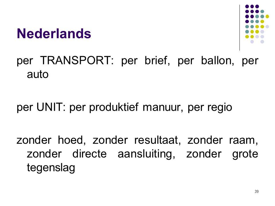 39 Nederlands per TRANSPORT: per brief, per ballon, per auto per UNIT: per produktief manuur, per regio zonder hoed, zonder resultaat, zonder raam, zo