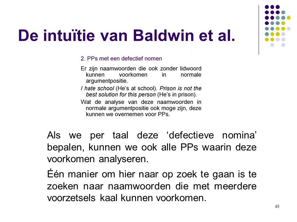 49 De intuïtie van Baldwin et al. Als we per taal deze 'defectieve nomina' bepalen, kunnen we ook alle PPs waarin deze voorkomen analyseren. Één manie