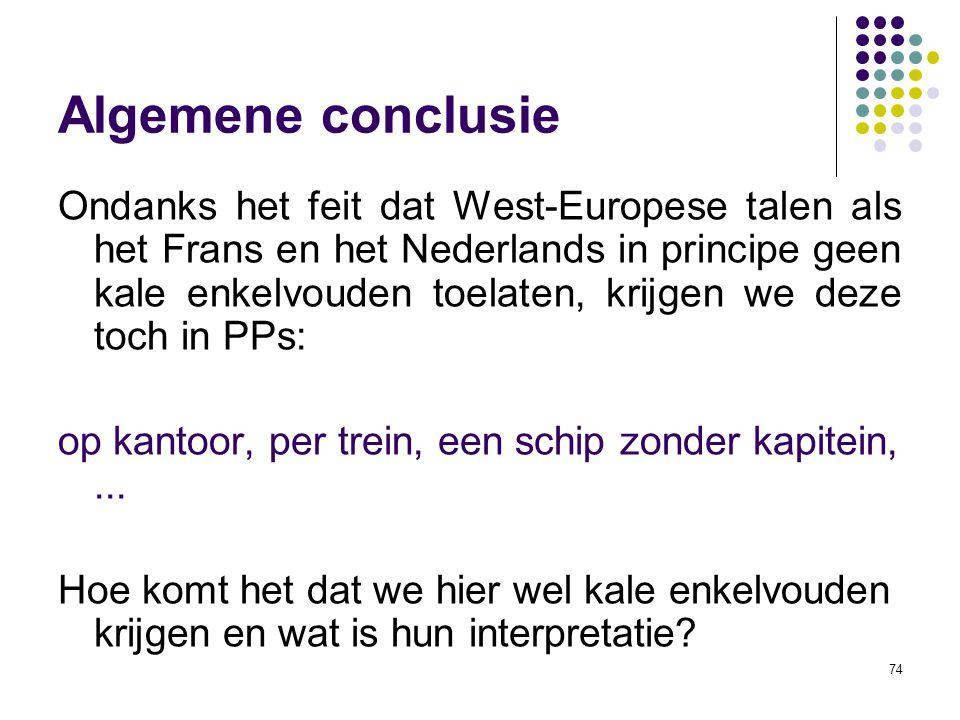 74 Algemene conclusie Ondanks het feit dat West-Europese talen als het Frans en het Nederlands in principe geen kale enkelvouden toelaten, krijgen we