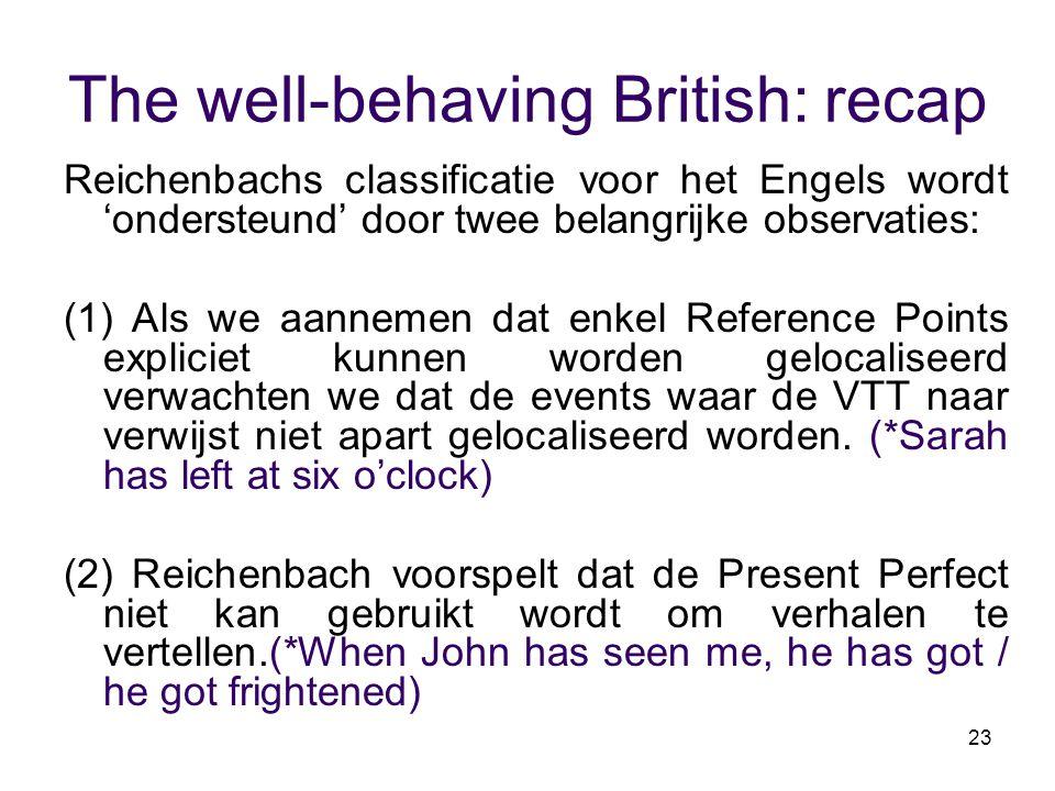 23 The well-behaving British: recap Reichenbachs classificatie voor het Engels wordt 'ondersteund' door twee belangrijke observaties: (1) Als we aanne