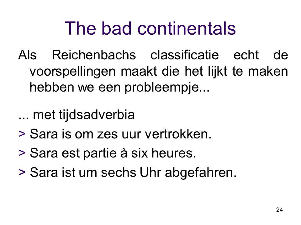 24 The bad continentals Als Reichenbachs classificatie echt de voorspellingen maakt die het lijkt te maken hebben we een probleempje...... met tijdsad