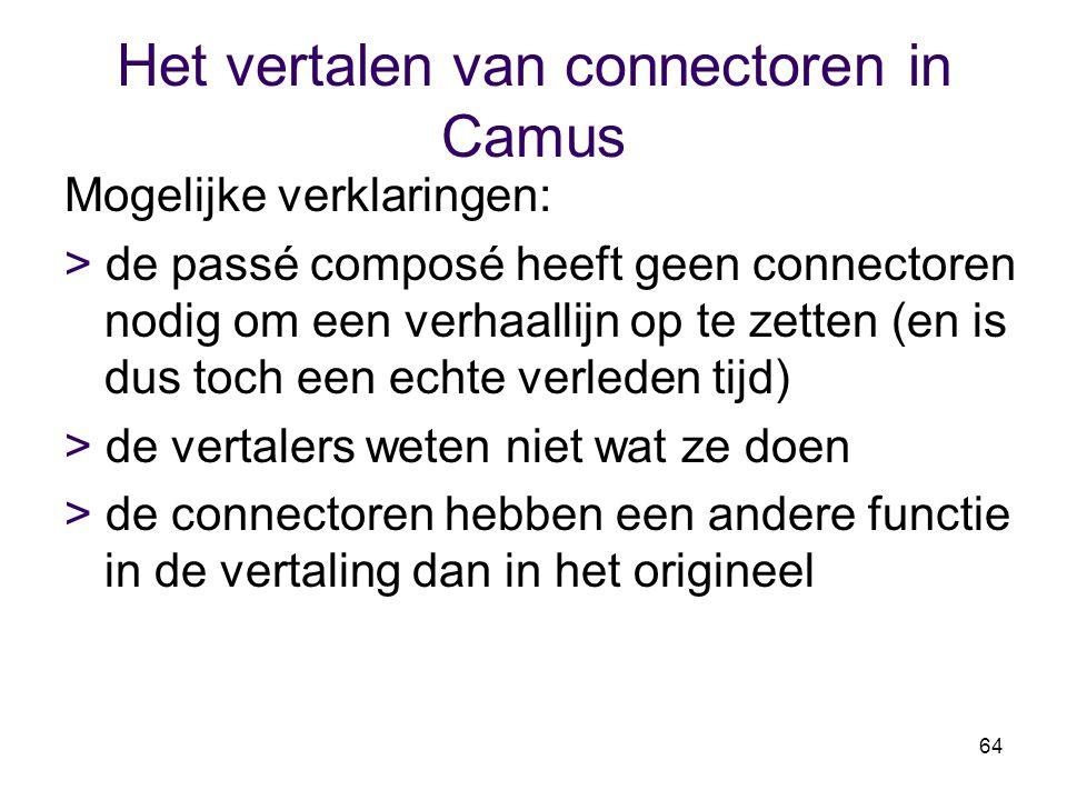 64 Het vertalen van connectoren in Camus Mogelijke verklaringen: > de passé composé heeft geen connectoren nodig om een verhaallijn op te zetten (en i