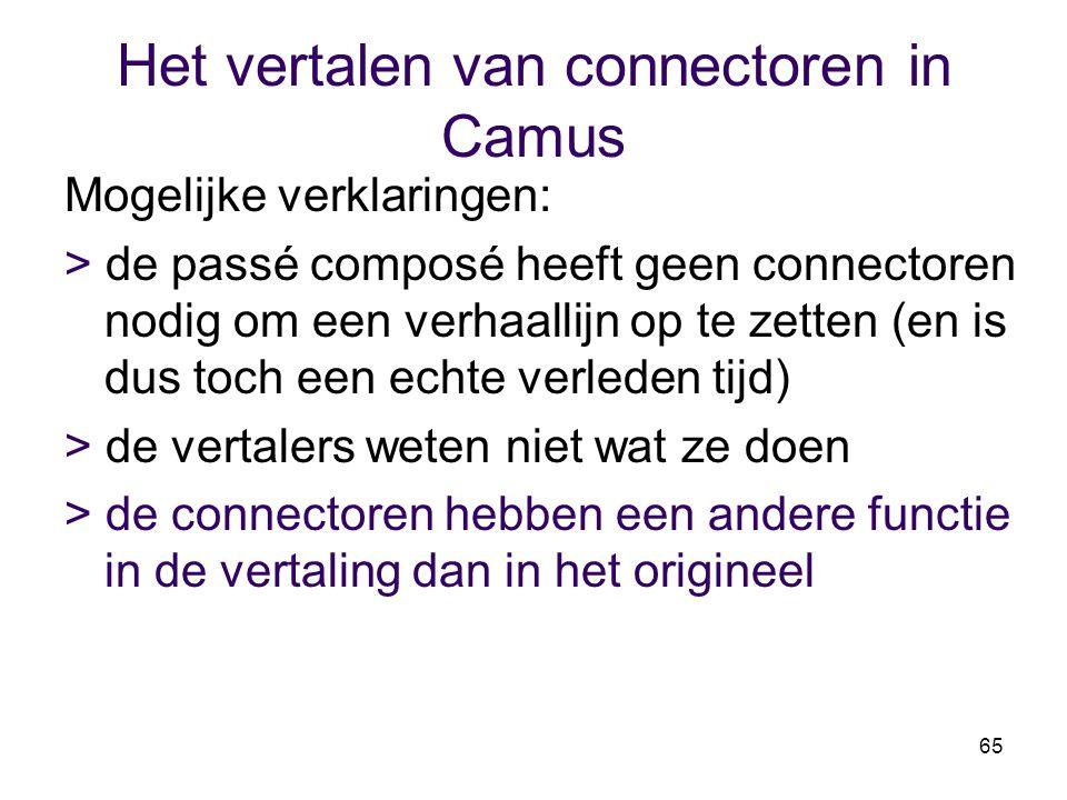 65 Het vertalen van connectoren in Camus Mogelijke verklaringen: > de passé composé heeft geen connectoren nodig om een verhaallijn op te zetten (en i