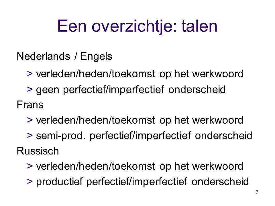 7 Een overzichtje: talen Nederlands / Engels > verleden/heden/toekomst op het werkwoord > geen perfectief/imperfectief onderscheid Frans > verleden/he
