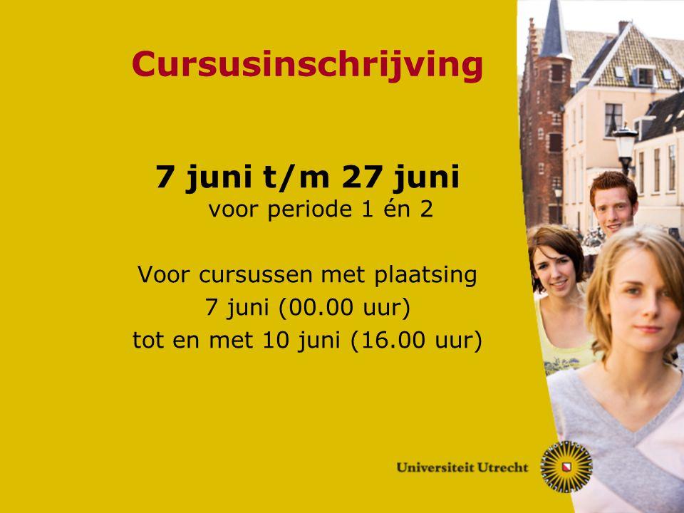Cursusinschrijving 7 juni t/m 27 juni voor periode 1 én 2 Voor cursussen met plaatsing 7 juni (00.00 uur) tot en met 10 juni (16.00 uur)