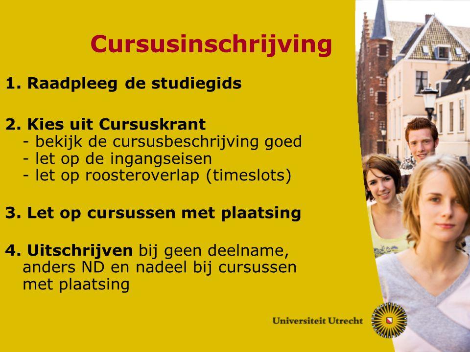Cursusinschrijving 1. Raadpleeg de studiegids 2. Kies uit Cursuskrant - bekijk de cursusbeschrijving goed - let op de ingangseisen - let op roosterove