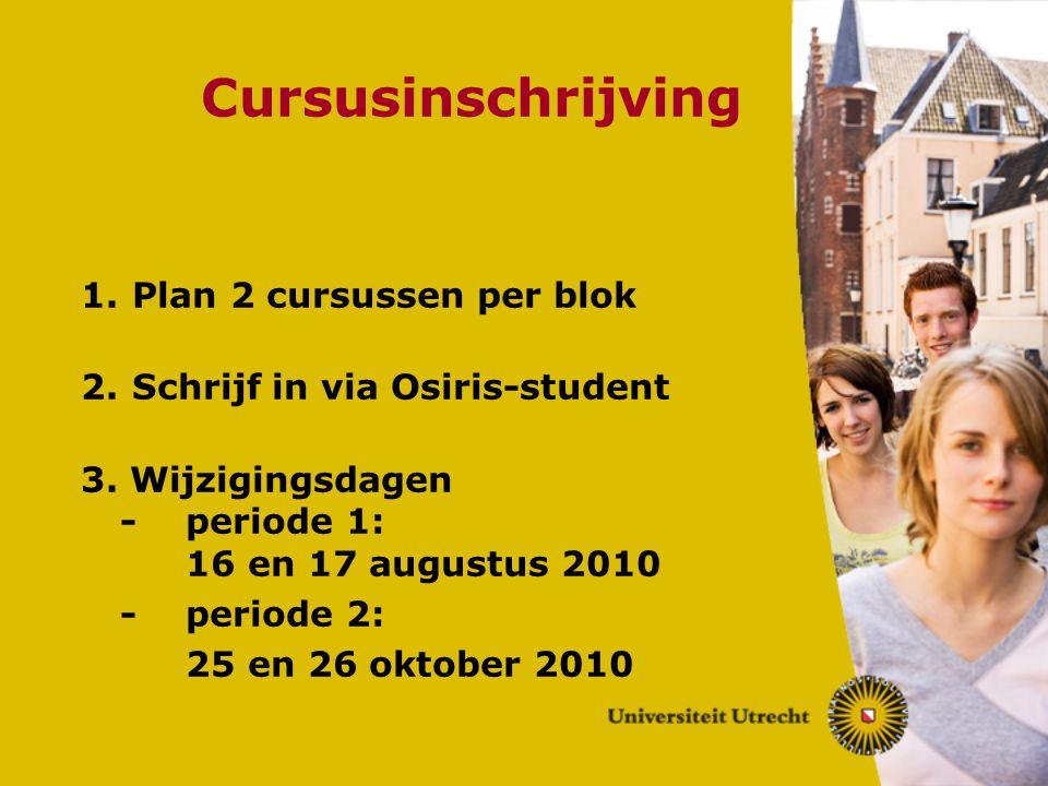Cursusinschrijving 1. Plan 2 cursussen per blok 2. Schrijf in via Osiris-student 3. Wijzigingsdagen -periode 1: 16 en 17 augustus 2010 -periode 2: 25