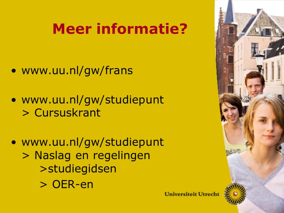 Meer informatie? www.uu.nl/gw/frans www.uu.nl/gw/studiepunt > Cursuskrant www.uu.nl/gw/studiepunt > Naslag en regelingen >studiegidsen > OER-en
