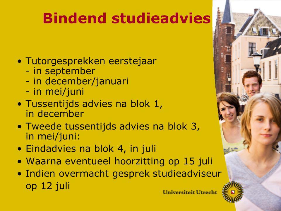Bindend studieadvies Tutorgesprekken eerstejaar - in september - in december/januari - in mei/juni Tussentijds advies na blok 1, in december Tweede tu