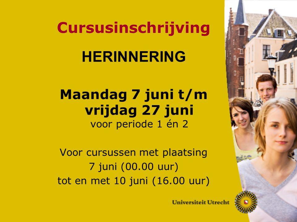 Cursusinschrijving HERINNERING Maandag 7 juni t/m vrijdag 27 juni voor periode 1 én 2 Voor cursussen met plaatsing 7 juni (00.00 uur) tot en met 10 ju