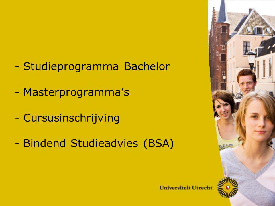 - Studieprogramma Bachelor - Masterprogramma's - Cursusinschrijving - Bindend Studieadvies (BSA)