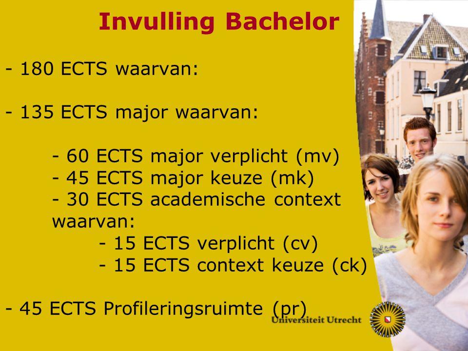 Invulling Bachelor - 180 ECTS waarvan: - 135 ECTS major waarvan: - 60 ECTS major verplicht (mv) - 45 ECTS major keuze (mk) - 30 ECTS academische conte