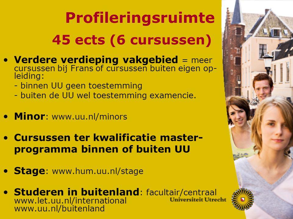 Profileringsruimte 45 ects (6 cursussen) Verdere verdieping vakgebied = meer cursussen bij Frans of cursussen buiten eigen op- leiding: - binnen UU ge
