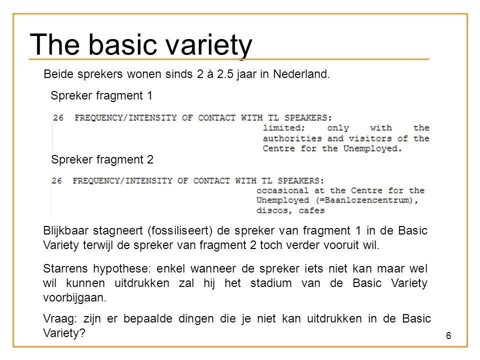 6 The basic variety Beide sprekers wonen sinds 2 à 2.5 jaar in Nederland.