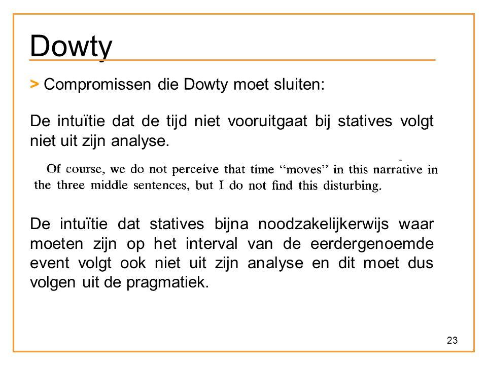 23 Dowty > Compromissen die Dowty moet sluiten: De intuïtie dat de tijd niet vooruitgaat bij statives volgt niet uit zijn analyse.