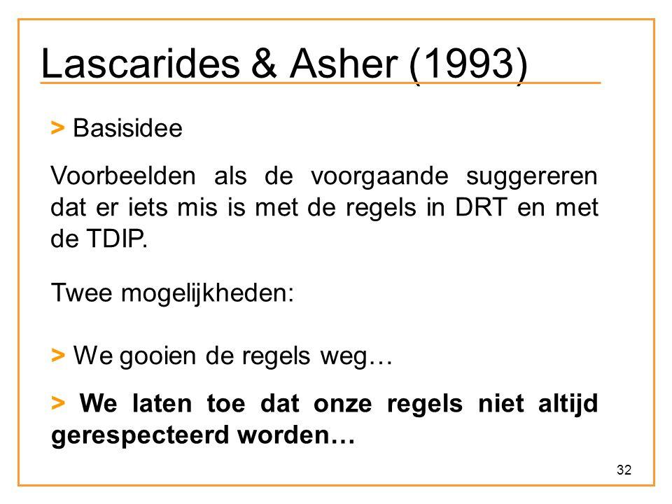 32 Lascarides & Asher (1993) > Basisidee Voorbeelden als de voorgaande suggereren dat er iets mis is met de regels in DRT en met de TDIP.