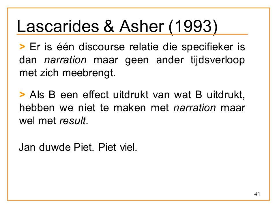 41 Lascarides & Asher (1993) > Er is één discourse relatie die specifieker is dan narration maar geen ander tijdsverloop met zich meebrengt.