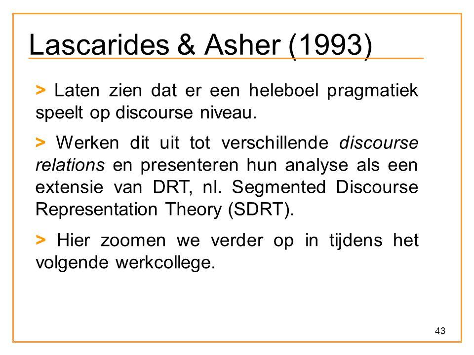 43 Lascarides & Asher (1993) > Laten zien dat er een heleboel pragmatiek speelt op discourse niveau.