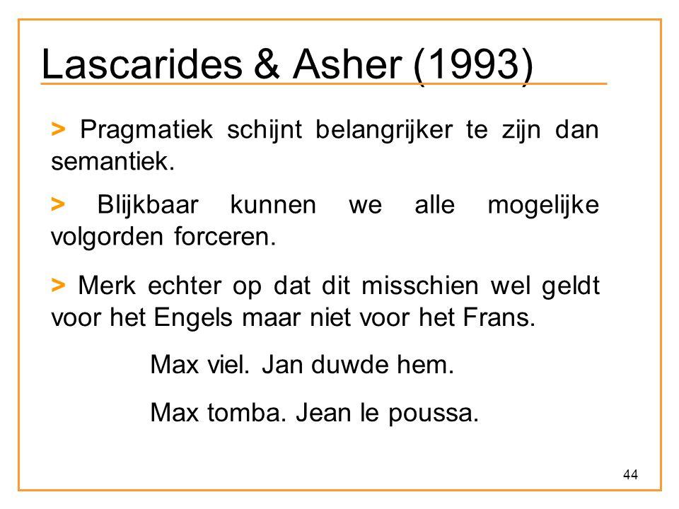 44 Lascarides & Asher (1993) > Pragmatiek schijnt belangrijker te zijn dan semantiek.