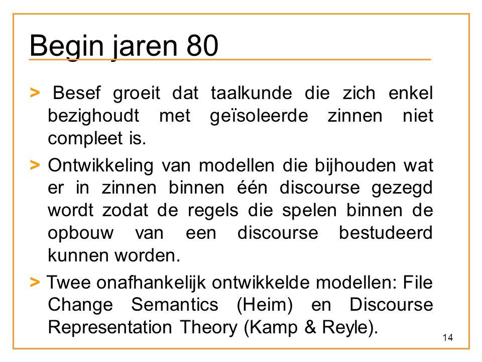 14 Begin jaren 80 > Besef groeit dat taalkunde die zich enkel bezighoudt met geïsoleerde zinnen niet compleet is. > Ontwikkeling van modellen die bijh