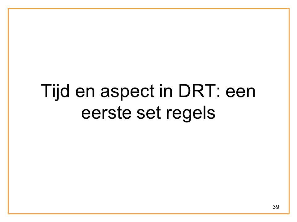 39 Tijd en aspect in DRT: een eerste set regels