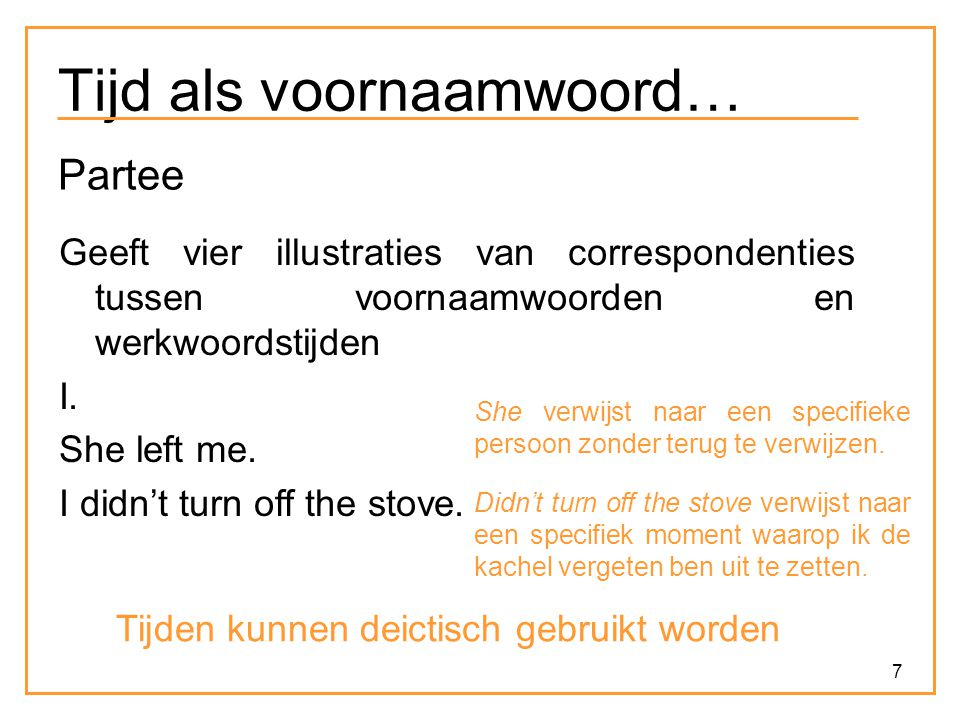 7 Tijd als voornaamwoord… Partee Geeft vier illustraties van correspondenties tussen voornaamwoorden en werkwoordstijden I.