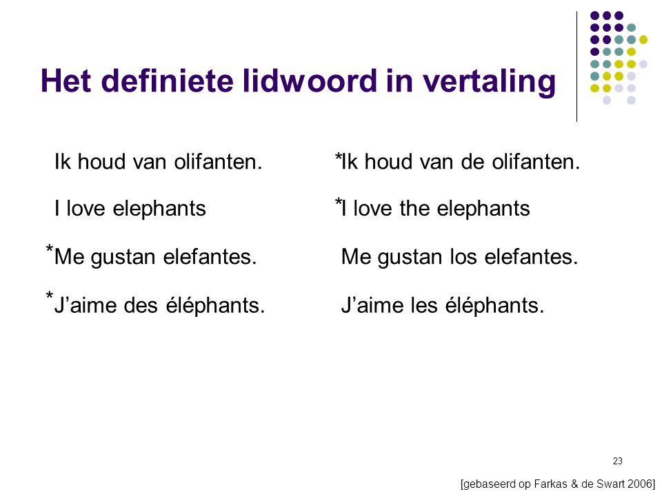 23 Het definiete lidwoord in vertaling Ik houd van olifanten.