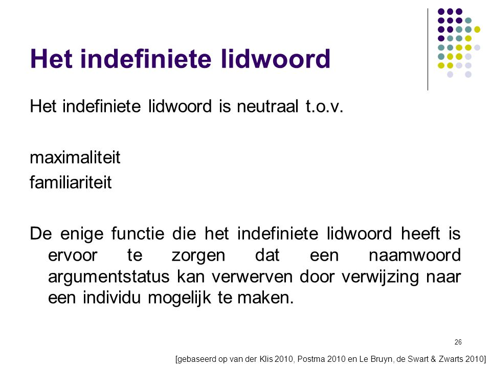 26 Het indefiniete lidwoord Het indefiniete lidwoord is neutraal t.o.v.