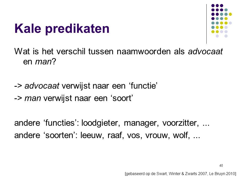 40 Kale predikaten Wat is het verschil tussen naamwoorden als advocaat en man.