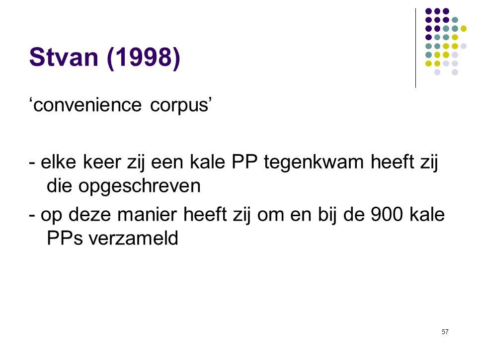 57 Stvan (1998) 'convenience corpus' - elke keer zij een kale PP tegenkwam heeft zij die opgeschreven - op deze manier heeft zij om en bij de 900 kale PPs verzameld