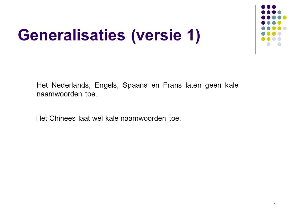 6 Generalisaties (versie 1) Het Nederlands, Engels, Spaans en Frans laten geen kale naamwoorden toe.