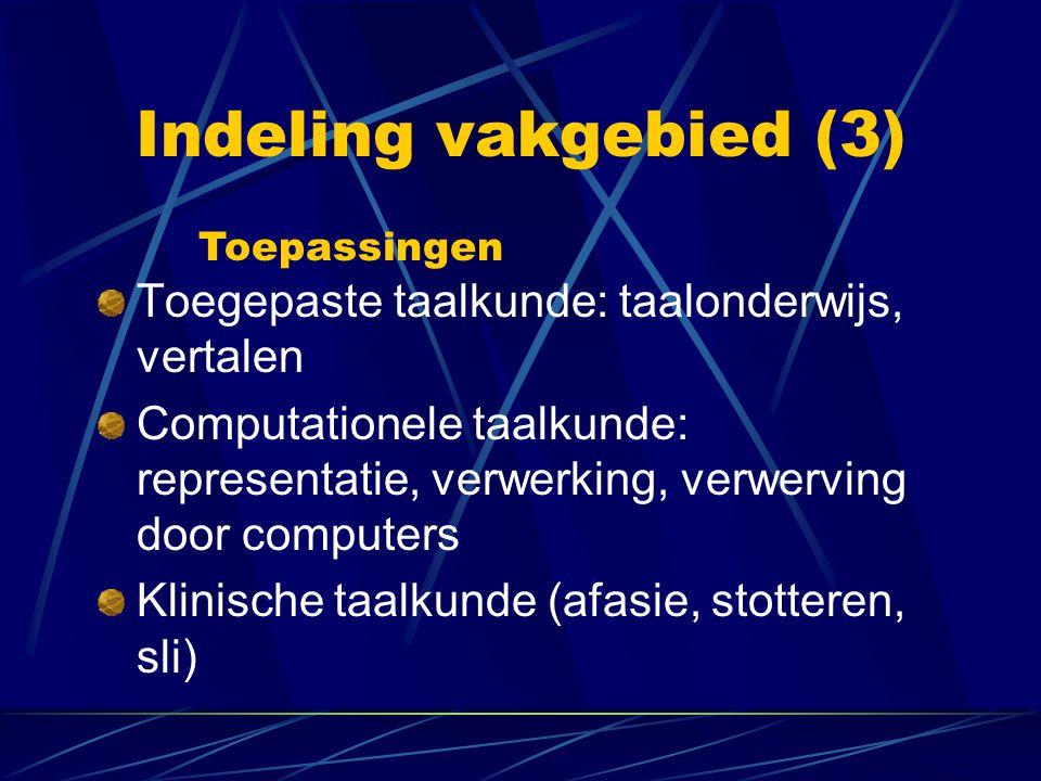Indeling vakgebied (3) Toegepaste taalkunde: taalonderwijs, vertalen Computationele taalkunde: representatie, verwerking, verwerving door computers Kl